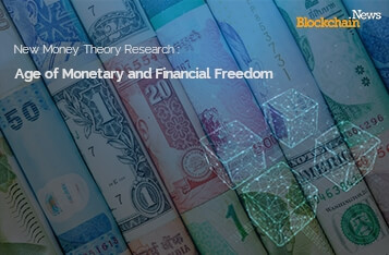 New Money Theory Research: Blockchain to Usher in the New Age of Monetary and Financial Freedom